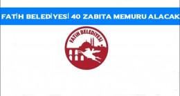 Fatih Belediyesi 40 Zabıta Alacak