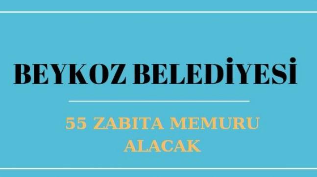 Beykoz Belediyesi 55 Zabıta Memuru Alacak