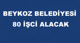 Beykoz Belediyesi 80 İşci Alacak