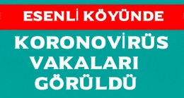 Esenli Köyünde Koronovirüs Vakaları